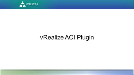 VRealize ACI Plugin. Provision Network and VMWare Compute resources simultaneously.