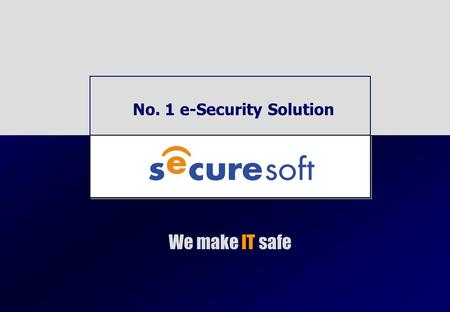 No. 1 e-Security Solution We make IT safe. 1 History SecureSoft (June. 1999) International Software Solutions, Inc. l Dec. 1998 Merged with CGII l Feb.