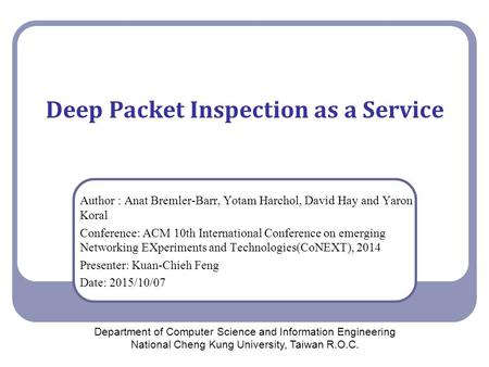 Deep Packet Inspection as a Service Author : Anat Bremler-Barr, Yotam Harchol, David Hay and Yaron Koral Conference: ACM 10th International Conference.