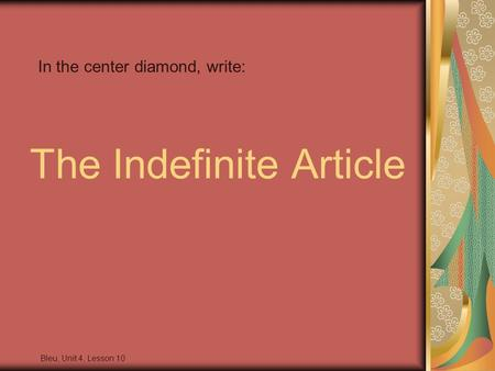 The Indefinite Article Bleu, Unit 4, Lesson 10 In the center diamond, write: