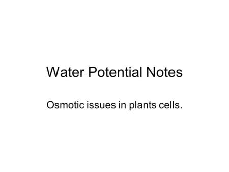 Water Potential Notes Osmotic issues in plants cells.