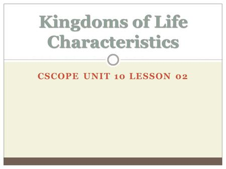 CSCOPE UNIT 10 LESSON 02 Kingdoms of Life Characteristics.