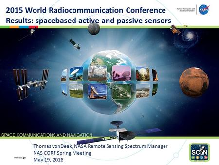 Thomas vonDeak, NASA Remote Sensing Spectrum Manager NAS CORF Spring Meeting May 19, 2016 2015 World Radiocommunication Conference Results: spacebased.
