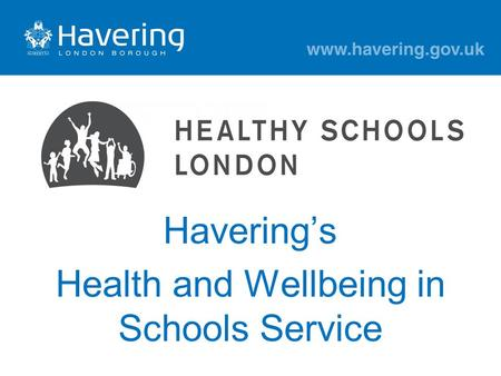 Havering's Health and Wellbeing in Schools Service.
