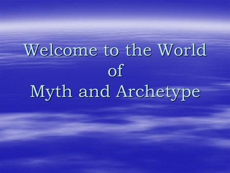 Welcome to the World of Myth and Archetype. What is Archetypal Criticism?  A type of literary criticism  Probably one of the most used and referenced.