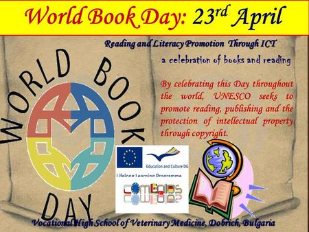 World Book Day: 23 rd April a celebration of books and reading By celebrating this Day throughout the world, UNESCO seeks to promote reading, publishing.