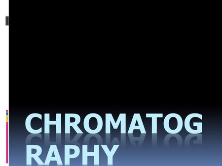 CHROMATOGRAPHY  A laboratory technique in which the components of a sample are separated based on how they distribute between two chemical or physical.