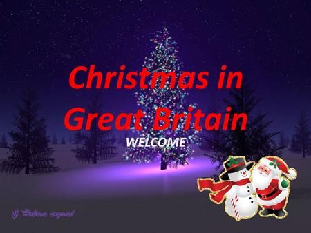 Christmas in Great Britain WELCOME. People in Great Britain like Christmas very much.