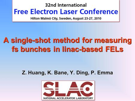 A single-shot method for measuring fs bunches in linac-based FELs Z. Huang, K. Bane, Y. Ding, P. Emma.