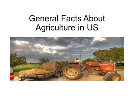 General Facts About Agriculture in US. Farm and ranch families comprise just 2 percent of the U.S. population. More than 21 million American workers (15.