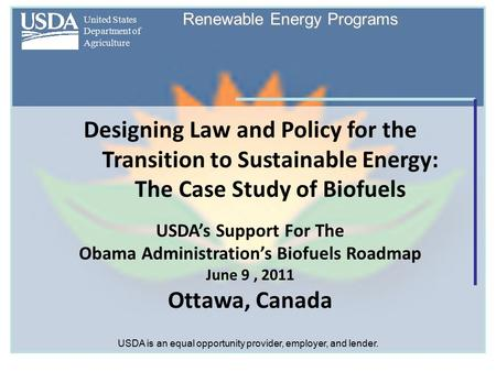 United States Department of Agriculture Renewable Energy Programs Designing Law and Policy for the Transition to Sustainable Energy: The Case Study of.