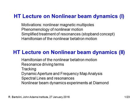 R. Bartolini, John Adams Institute, 27 January 20161/23 HT Lecture on Nonlinear beam dynamics (I) Motivations: nonlinear magnetic multipoles Phenomenology.