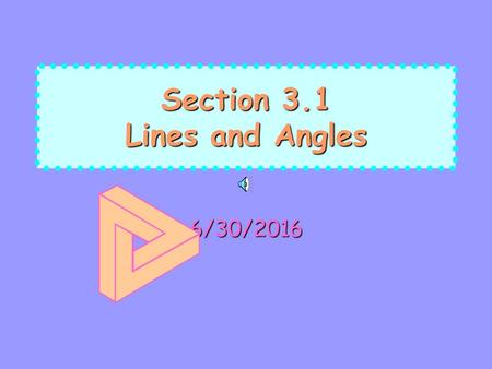 Section 3.1 Lines and Angles 6/30/2016 Goals 1. Identify relationships between lines 2. Identify angles formed by transversals.