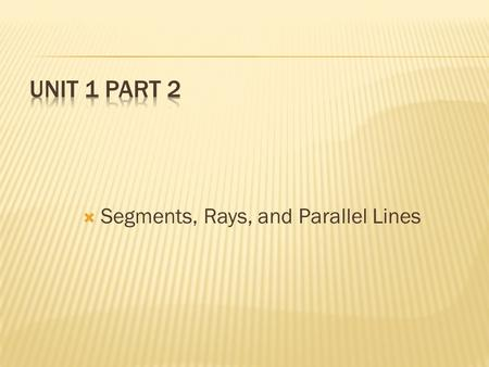  Segments, Rays, and Parallel Lines.  Segment : is part of a line that has a beginning point and an endpoint.  Written notation. A B.