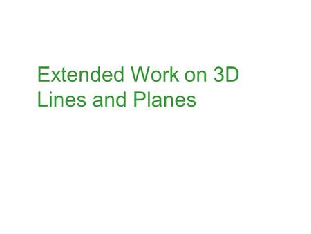 Extended Work on 3D Lines and Planes. Intersection of a Line and a Plane Find the point of intersection between the line and the plane Answer: (2, -3,