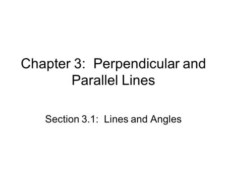 Chapter 3: Perpendicular and Parallel Lines Section 3.1: Lines and Angles.