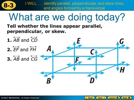 8-3 I WILL... identify parallel, perpendicular, and skew lines, and angles formed by a transversal. Tell whether the lines appear parallel, perpendicular,