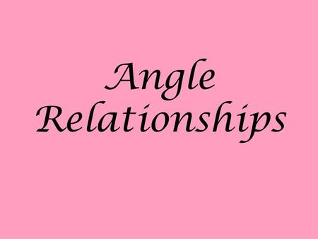 "Angle Relationships. Adjacent Angles 1.Are ""next to"" each other 2.Share a common side C D are adjacent K J are not adjacent - they do not share a side."