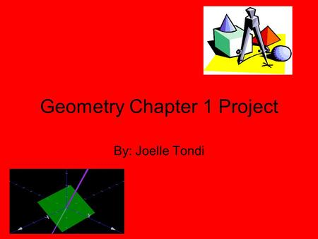Geometry Chapter 1 Project By: Joelle Tondi. 1.) A line intersects a plane at a point. This statement is always going to be true.