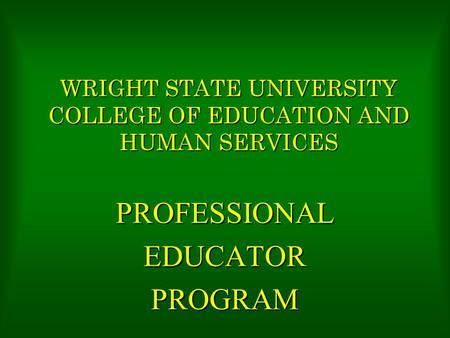 WRIGHT STATE UNIVERSITY COLLEGE OF EDUCATION AND HUMAN SERVICES PROFESSIONALEDUCATORPROGRAM.