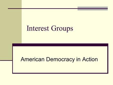 Interest Groups American Democracy in Action. Characteristics Organization with a structure that provides for leadership & guidelines Members share certain.
