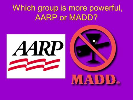 Which group is more powerful, AARP or MADD?. Types of Interest Groups Business Groups – Chamber of Commerce, National Restaurant Association Labor Groups.