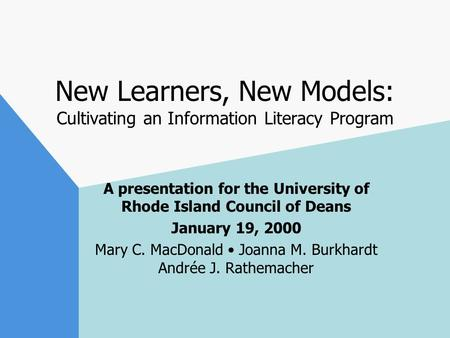 New Learners, New Models: Cultivating an Information Literacy Program A presentation for the University of Rhode Island Council of Deans January 19, 2000.