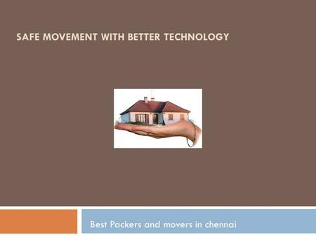 SAFE MOVEMENT WITH BETTER TECHNOLOGY Best Packers and movers in chennai.
