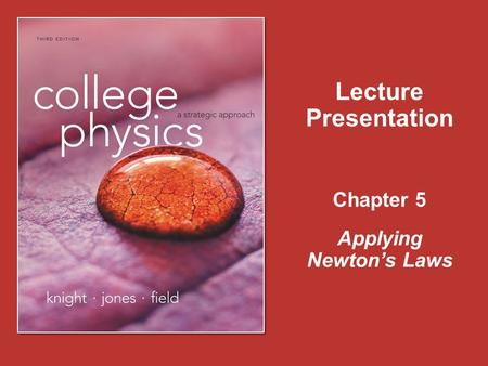 Chapter 5 Lecture Presentation Applying Newton's Laws.
