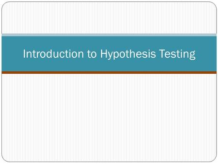 Introduction to Hypothesis Testing. Hypothesis Testing The general goal of a hypothesis test is to rule out chance (sampling error) as a plausible explanation.