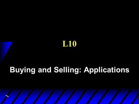 L10 Buying and Selling: Applications. Model with real endowments 1. Labor Supply (Labor-Leisure Choice) 2. Intertemporal Choice (Consumption-Savings Choice)