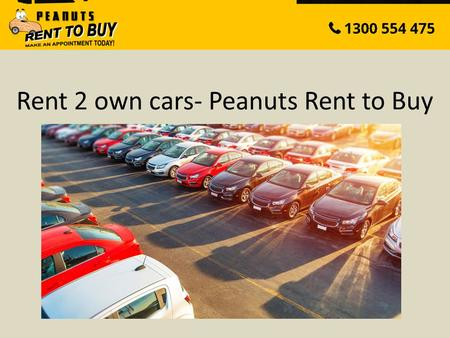 Rent 2 own cars- Peanuts Rent to Buy. About Peanuts Rent To Buy Peanuts Rent to Buy established in 2001 Our Mission is to help qualify people who cannot.