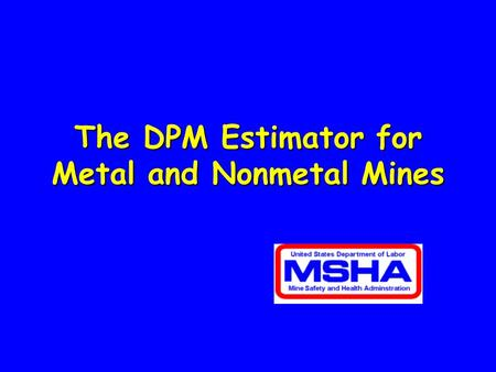 The DPM Estimator for Metal and Nonmetal Mines. Metal and Nonmetal Diesel Particulate Rule Personal exposure limit:Personal exposure limit: TC = OC +