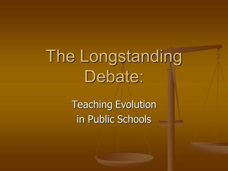 The Longstanding Debate: Teaching Evolution in Public Schools.