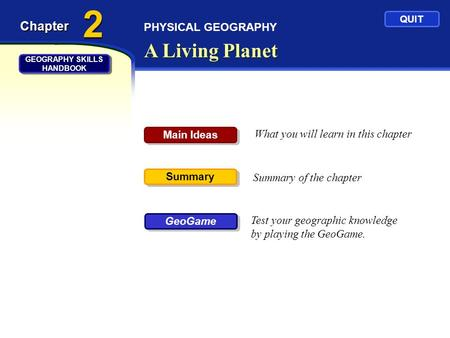 PHYSICAL GEOGRAPHY A Living Planet Chapter What you will learn in this chapter Summary of the chapter Test your geographic knowledge by playing the GeoGame.