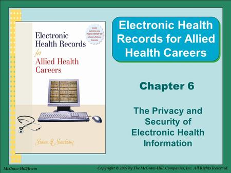 Copyright © 2009 by The McGraw-Hill Companies, Inc. All Rights Reserved. McGraw-Hill/Irwin Chapter 6 The Privacy and Security of Electronic Health Information.
