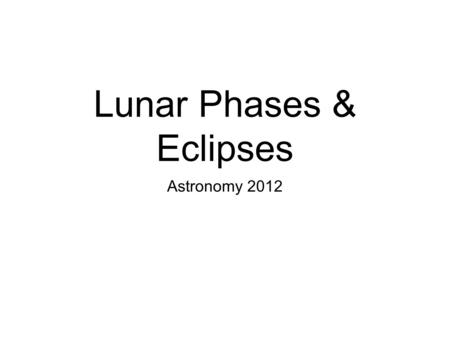 "Lunar Phases & Eclipses Astronomy 2012. The Moon orbits the Earth about once a ""moonth"" with one complete cycle of the lunar phases each month…"