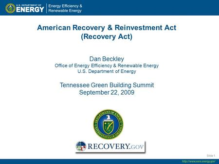 Slide 1 American Recovery & Reinvestment Act (Recovery Act) Dan Beckley Office of Energy Efficiency & Renewable Energy U.S. Department of Energy Tennessee.