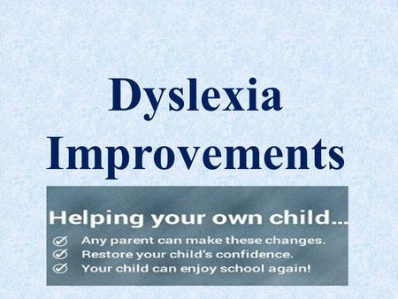 Dyslexia Improvements. Dyslexia Improvements helps your child and motivate your child to read, write and learn. If you need help for your dyslexic child,