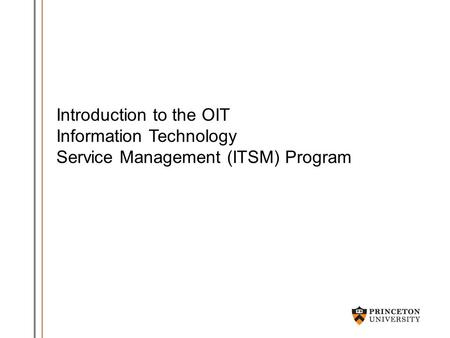 Introduction to the OIT Information Technology Service Management (ITSM) Program.