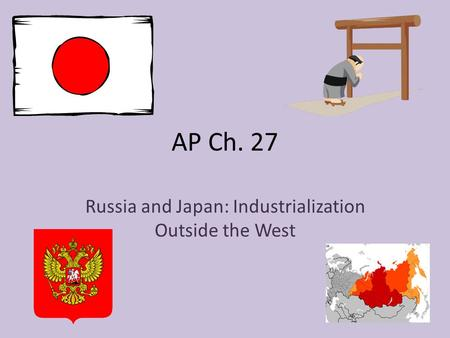 AP Ch. 27 Russia and Japan: Industrialization Outside the West.