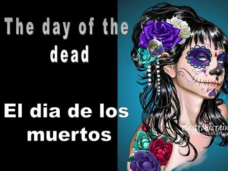 MEXICO YOUTUBE CLIP What is History… El Dia de los Muertos, or The Day of the Dead, is one of the many fascinating celebrations that occur in Mexico.