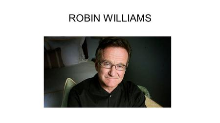 ROBIN WILLIAMS. American Actor and comedian Academy award winner Worked in more than 100 movies like: Jumanji Mrs. Doubtfire Night at the Museum Happy.