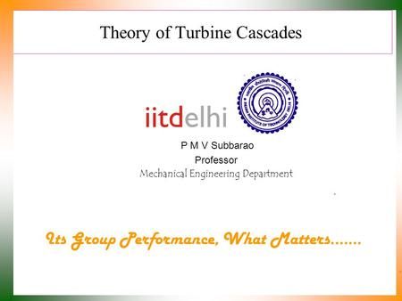Theory of Turbine Cascades P M V Subbarao Professor Mechanical Engineering Department Its Group Performance, What Matters.……