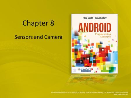 Chapter 8 Sensors and Camera. Figure 08.01: The Accelerometer can gauge the orientation of a stationary device.