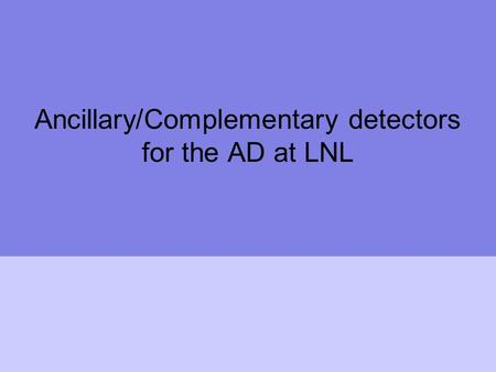 Ancillary/Complementary detectors for the AD at LNL.