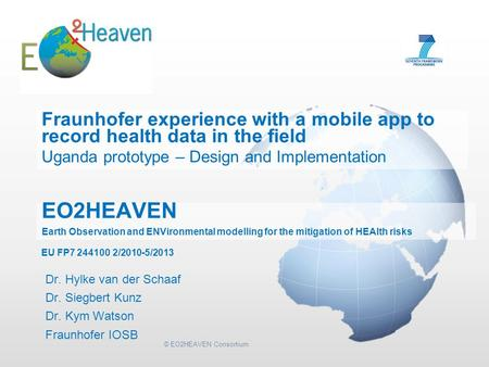 © EO2HEAVEN Consortium EO2HEAVEN Earth Observation and ENVironmental modelling for the mitigation of HEAlth risks Fraunhofer experience with a mobile app.