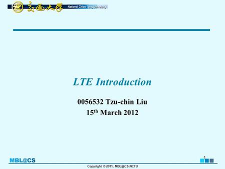 LTE Introduction 0056532 Tzu-chin Liu 15th March 2012.