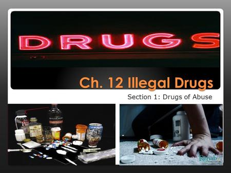 Ch. 12 Illegal Drugs Section 1: Drugs of Abuse. Key Terms:  Drug Abuse: The intentional improper or unsafe use of a drug.  Overdose: The taking of too.