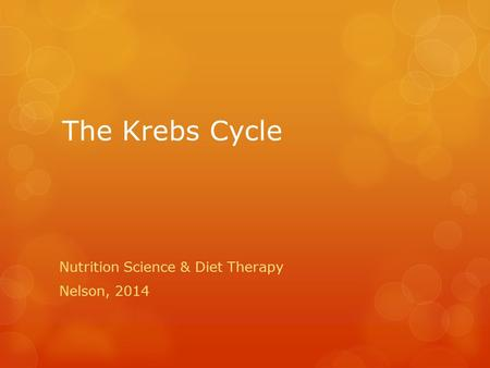The Krebs Cycle Nutrition Science & Diet Therapy Nelson, 2014.
